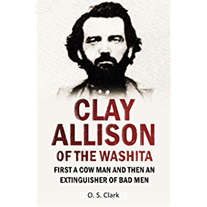 Clay Allison of the Washita: First a Cow Man and Then an Extinguisher of Bad Men (1922)