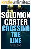 Crossing The Line - Long Time Dying Private Investigator Crime Thriller series, book 5 (Long Time Dying Series)