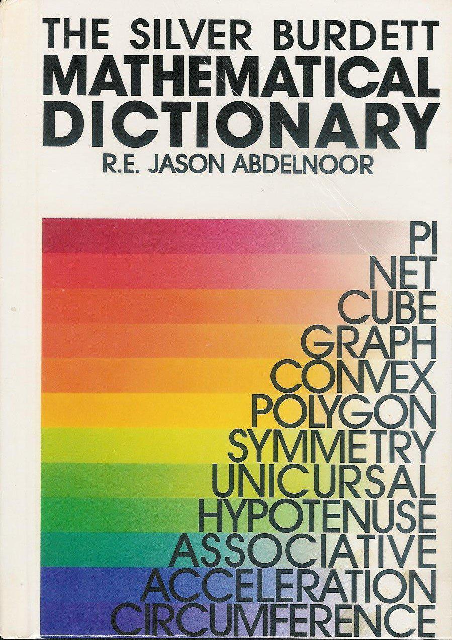 The Silver Burdett Mathematical Dictionary: R. E. Jason Abdelnoor:  9780382094859: Amazon.com: Books