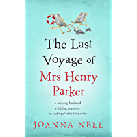 The Last Voyage of Mrs Henry Parker: An unforgettable love story from the author of Kindle bestseller THE SINGLE LADIES OF JACARANDA RETIREMENT VILLAGE