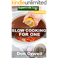 Slow Cooking for One: Over 220 Quick & Easy Gluten Free Low Cholesterol Whole Foods Slow Cooker Meals full of Antioxidants & Phytochemicals (Slow Cooking Natural Weight Loss Transformation Book 18)