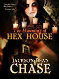 The Haunting of Hex House: You Don't Own the House... It Owns You! (Young Adult Horror Book 3)
