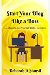 Start Your Blog Like a Boss: 10 Steps to Set Yourself Up for Success Kindle Edition