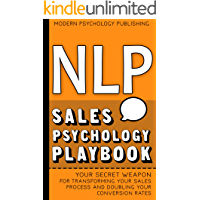NLP: Sales Psychology Playbook (Your Secret Weapon for Transforming Your Sales Process and Doubling Your Conversion Rates With Proven NLP Tactics) (English Edition)