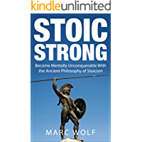 Stoic Strong: Become Mentally Unconquerable With the Ancient