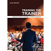 Training the Trainer: Attaining the TAE40116 Certificate IV in Training & Assessment (Second edition)