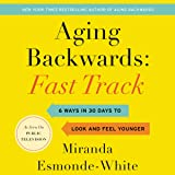 Aging Backwards: Fast Track: 6 Ways in 30 Days to Look and Feel Younger