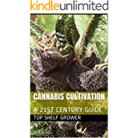 CANNABIS CULTIVATION: A 21ST CENTURY GUIDE