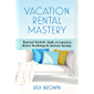Vacation Rental Mastery: Beyond Airbnb: high occupancy, direct bookings & serious money