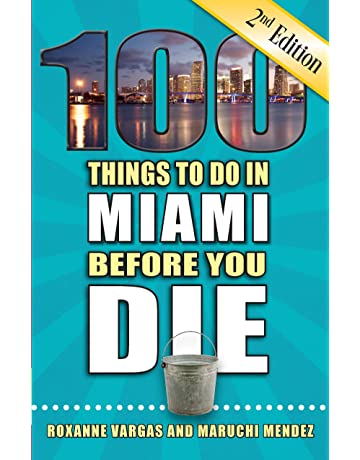100 Things to Do in Miami Before You Die, 2nd Edition (100 Things to