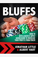 Bluffs: How to Intelligently Apply Aggression to Increase Your Profits from Poker Kindle Edition