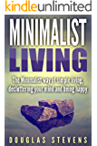 Minimalist Living: The Minimalist Way of Simple Living, Decluttering Your Mind and Being Happy