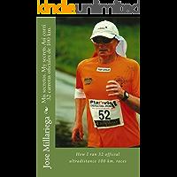 Mis secretos. My secrets. Así corrí 32 carreras oficiales de 100 km.: How I ran 32 official ultradistance 100 km races