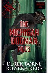 The Michigan Dogman Files (UA CLASSIFIED Book 4) Kindle Edition