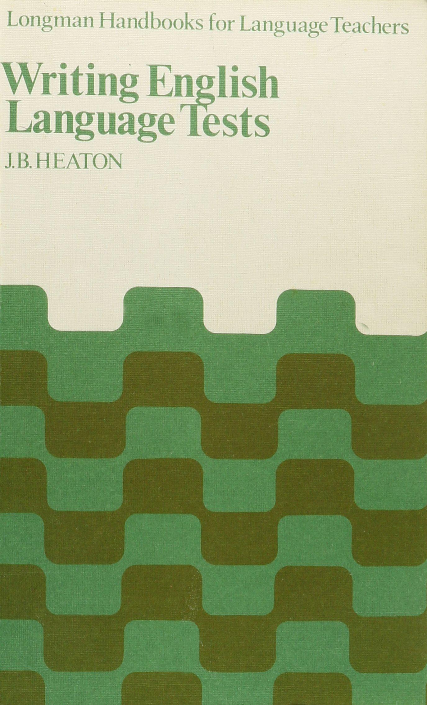 Writing English Language Tests (Longman Handbooks for Language Teachers):  Amazon.co.uk: J.B. Heaton: 9780582550803: Books
