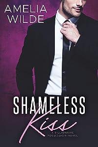 Shameless Kiss (A Billionaire Possession Novel Book 3)