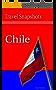 Travel Snapshots: Chile