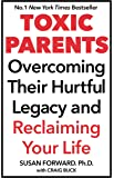 Toxic Parents; Overcoming Their Hurtful Legacy and Reclaiming Your Life