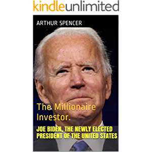Joe Biden, The Newly Elected President of the United States: The Millionaire Investor.