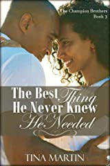 The Best Thing He Never Knew He Needed (The Champion Brothers Book 3) Kindle Edition