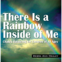 There Is a Rainbow Inside of Me: Chakra Balancing for Children of All Ages (English Edition)