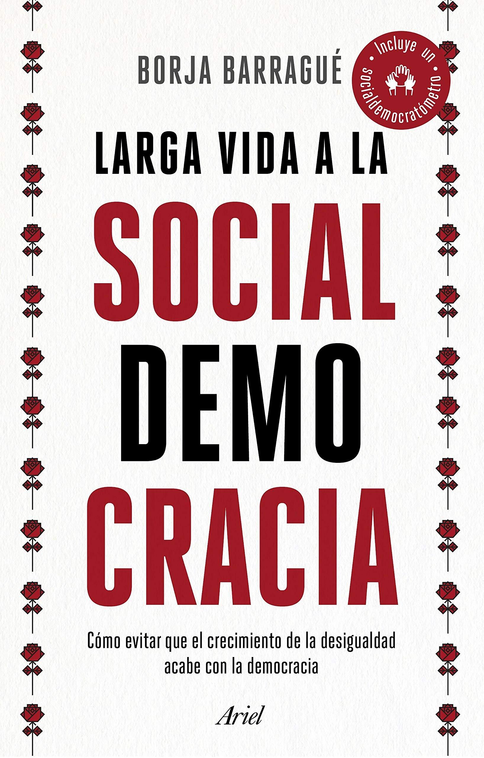 Larga vida a la socialdemocracia: cómo evitar que el crecimiento de la desigualdad acabe con la democracia (Ariel)