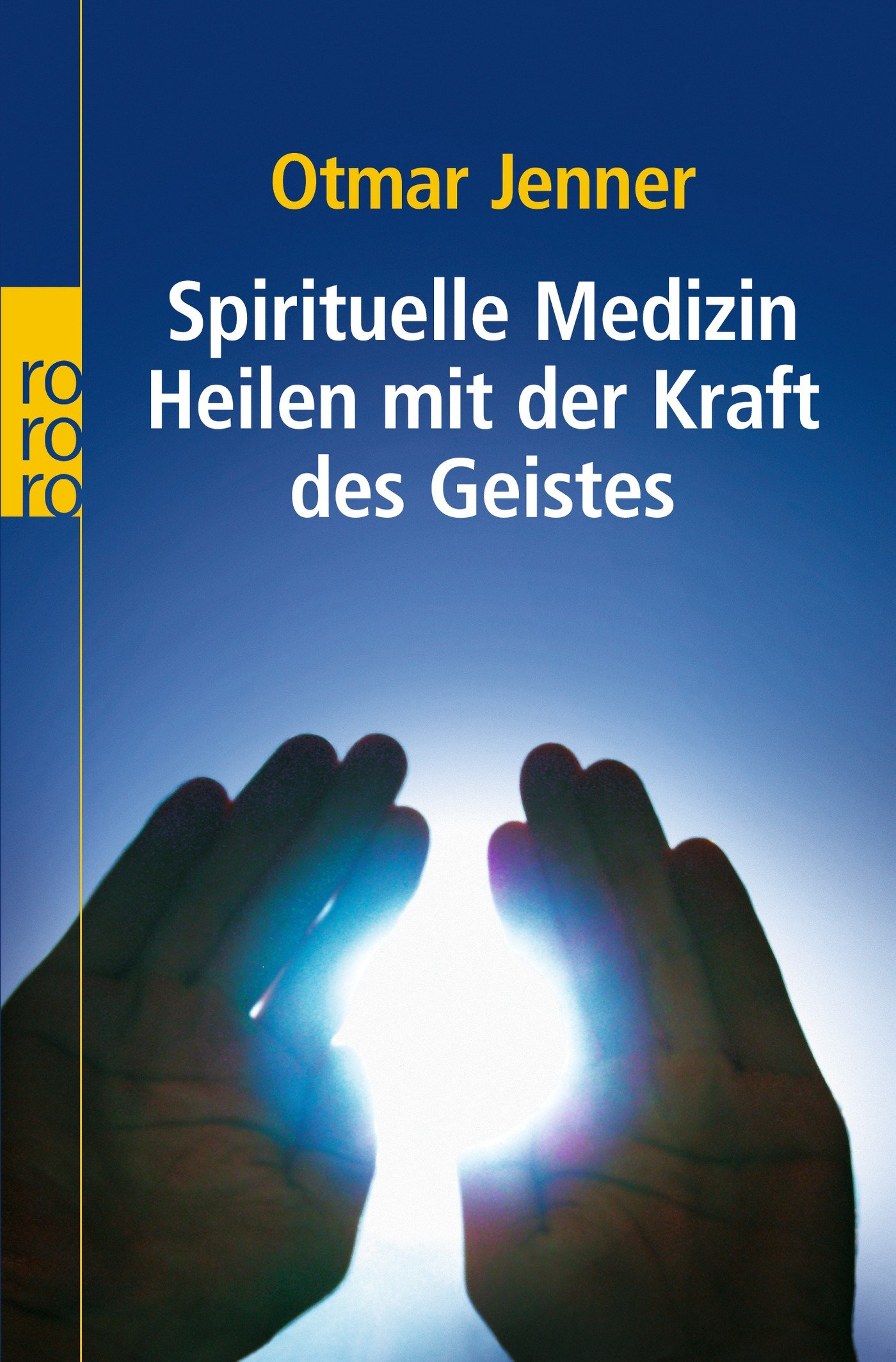 Spirituelle Medizin: Heilen mit der Kraft des Geistes