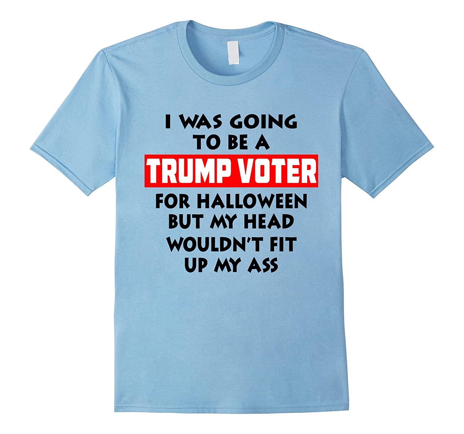 I Was Going To Be A Trump Voter Funny Halloween T-Shirt-T-Shirt
