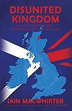 Disunited Kingdom: How Westminster Won A Referendum But Lost Scotland