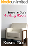 Sitting in God's Waiting Room