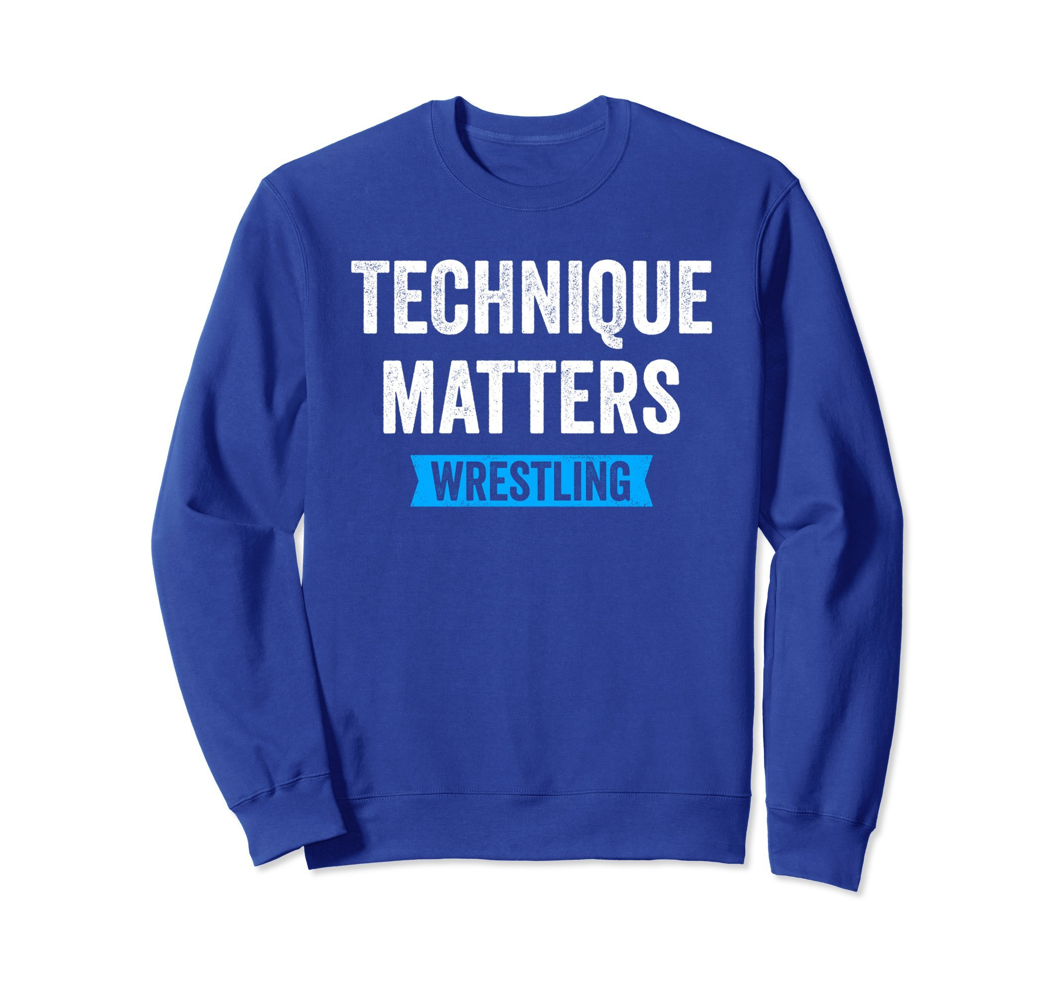Unisex Technique Matters in Wrestling Sweatshirt for Wrestlers Large Royal Blue