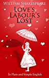 Love's Labour's Lost in Plain and Simple English (Translated)