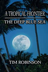 A Tropical Frontier: The Deep Blue Sea Kindle Edition