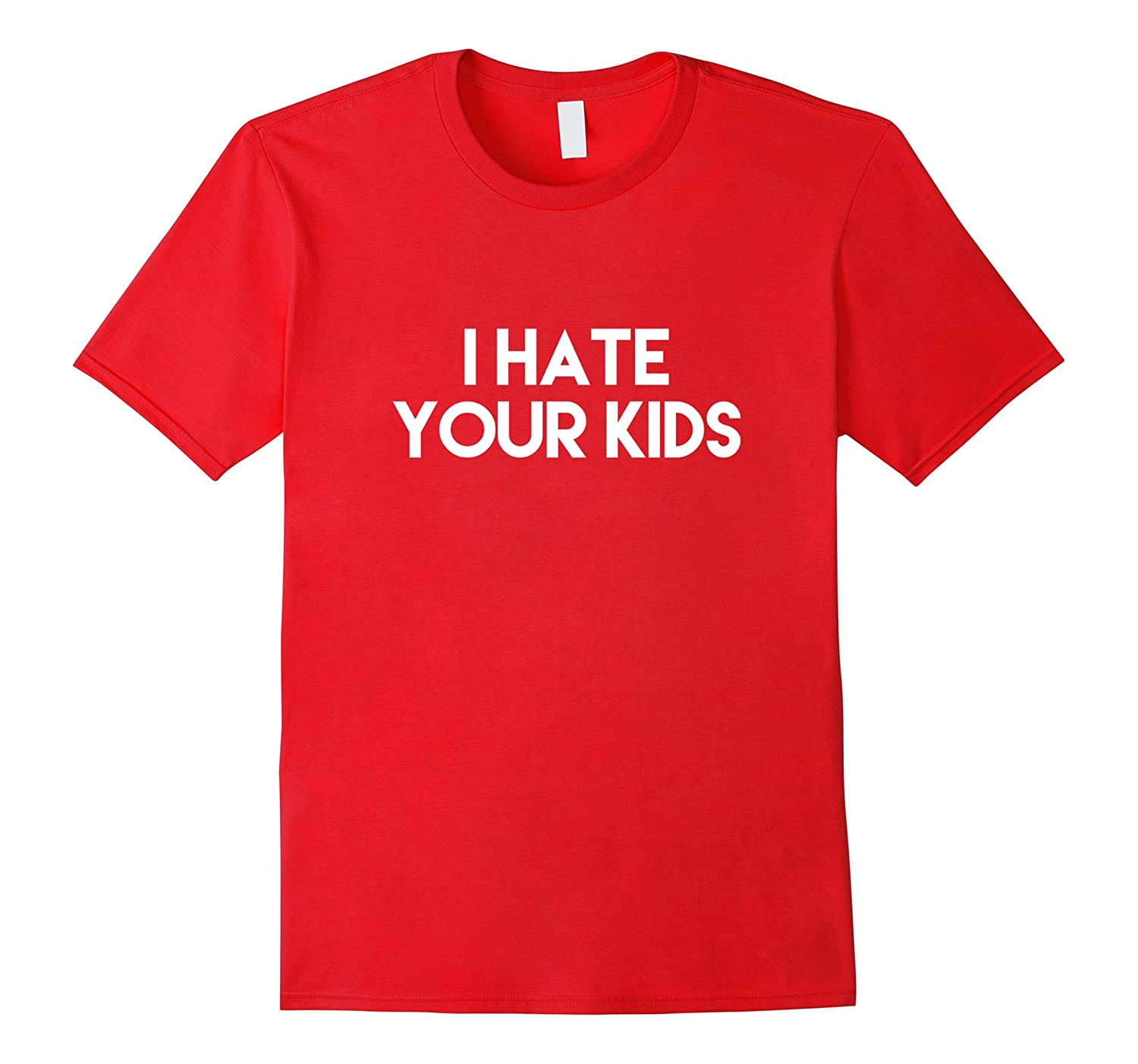 I Hate Your Kids Funny Sarcastic Motivational Parody Shirt-Vaci
