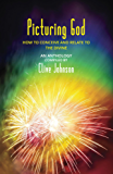 Picturing God: How to conceive and relate to the Divine (An Anthology)