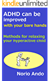 ADHD can be improved with your bare hands: Methods for relaxing your hyperactive child