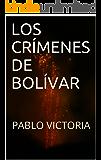 LOS CRÍMENES DE BOLÍVAR: PABLO VICTORIA