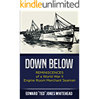 Down Below: Reminiscences of a World War II Engine Room Merchant Seaman