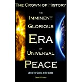 The Crown of History: The Imminent Glorious Era of Universal Peace (The Revelations of Jesus on the Divine Will to the Servan