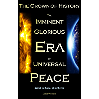 The Crown of History: The Imminent Glorious Era of Universal Peace (English Edition)