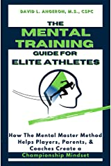 THE MENTAL TRAINING GUIDE FOR ELITE ATHLETES: How the Mental Master Method Helps Players, Parents, and Coaches Create a Championship Mindset Kindle Edition