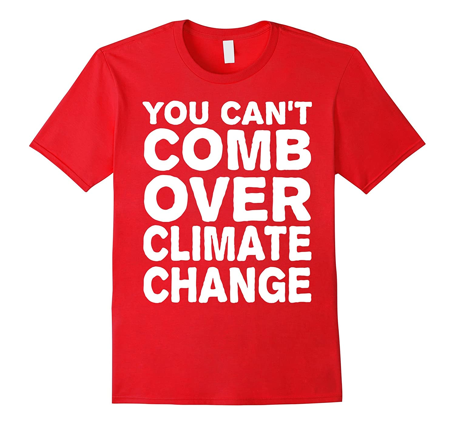 You Cant Comb Over Climate Change Tee-Vaci