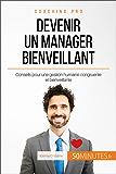 Devenir un manager bienveillant: Conseils pour une gestion humaine congruente et bienveillante (Coaching pro t. 69)