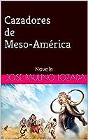 Cazadores De Meso-América: