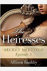 The Heiresses #3: Secret Meetings Kindle Edition