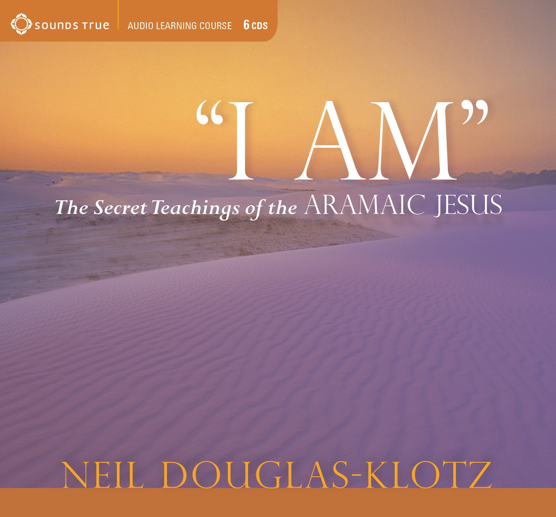 I Am: The Secret Teachings of the Aramaic Jesus