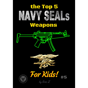 The Top 5 Navy SEALs Weapons for Kids! (Navy SEALs Special Forces, Leadership, and Self-Esteem for Kids)