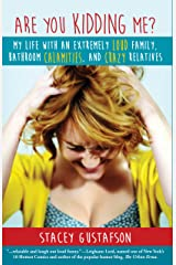 Are You Kidding Me? My Life with an Extremely Loud Family, Bathroom Calamities, and Crazy Relatives (Keep Kidding Me Series Book 1) Kindle Edition