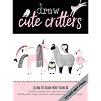 Draw Llamas and Other Cute Creatures: Learn to Draw More Than 50 Lovable Critters and Creatures, Including Llamas, Owls, Foxes, Unicorns, Seahorses, Mermaids, and More!