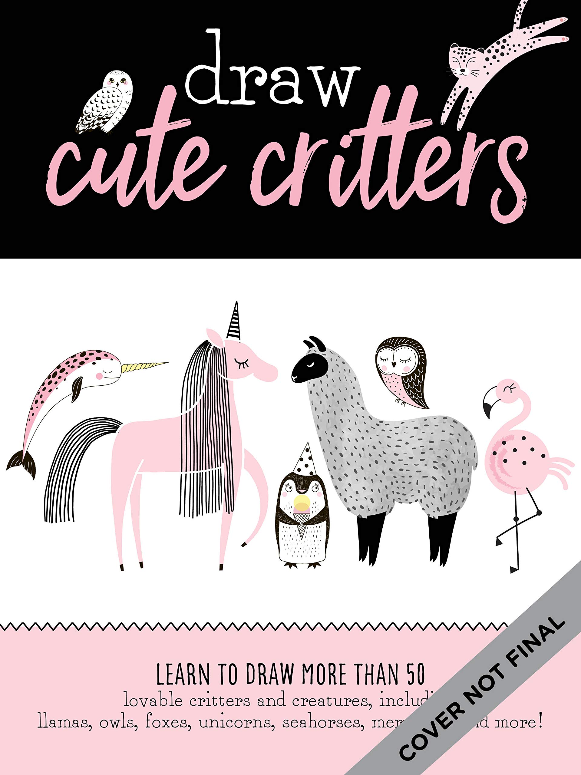 Art Makers: Draw Cute Critters: Learn to draw more than 50 lovable critters and creatures, including llamas, owls, foxes, unicorns, seahorses, mermaids, and more!
